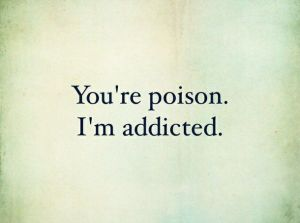 youre-posion-im-addicted